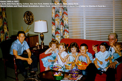 Easter 1956 or 1957.  L to R, John Ford, Becky Collom, Dee Ann Ford, Debbie Collom, Marty Ford, Jancy Ford,  Sheryl Collom, and Their Great Grandfather Albert Ford.  (Albert Ford, son of Aaron Ford, father to Charles C Ford Sr.)