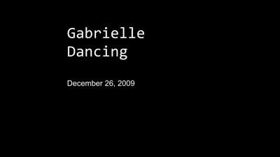 12/26/2009 - Gabrielle's dancing!