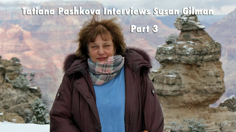Tatiana Pashkova interviews Susan Gilman: Part 3