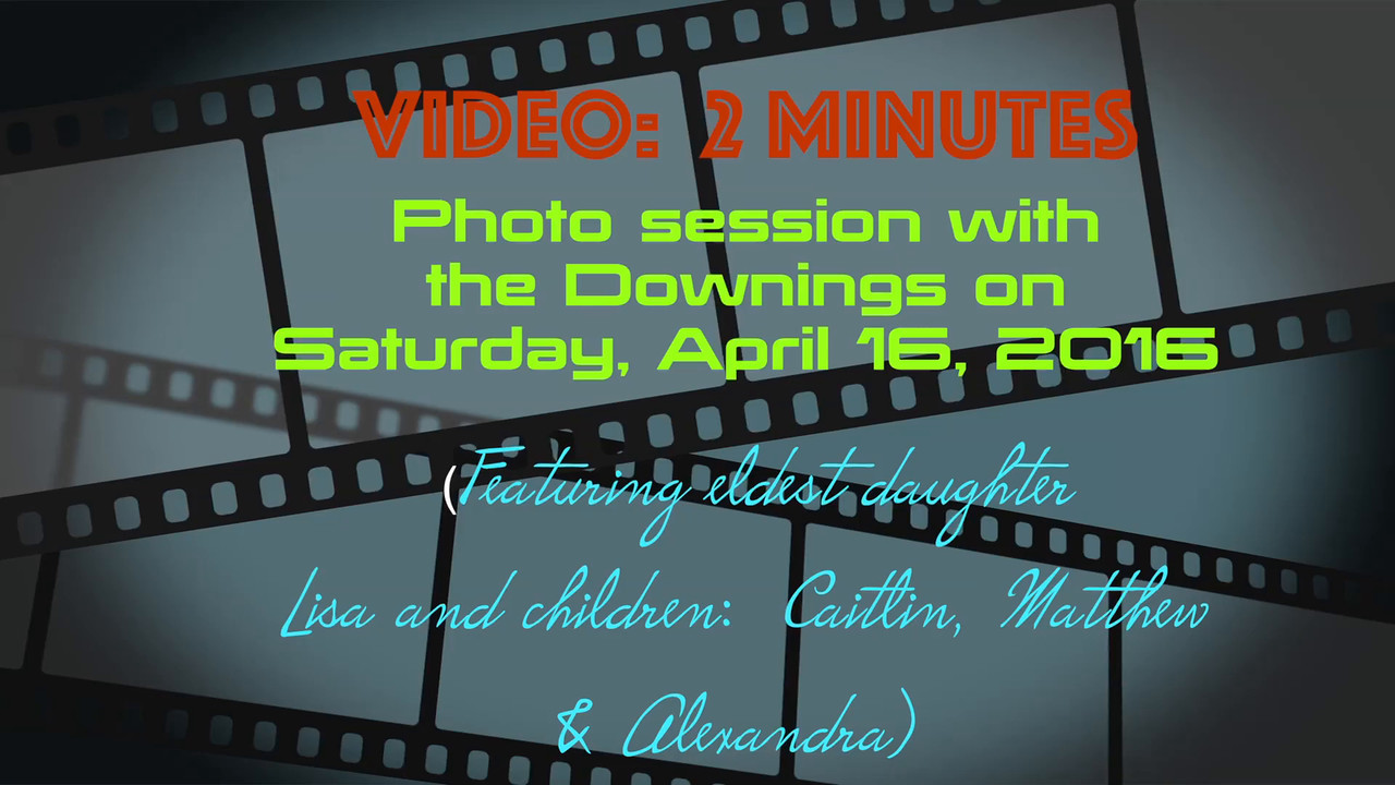 VIDEO:  2 minutes -- Click on above image and then on triangle and video will play.....Downing Group Photo -- April 16, 2016