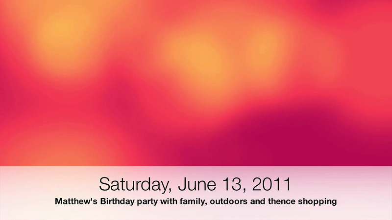 Aug. 2011 - Matthew's birthday party outdoors thence shopping.  Another error .... JUNE????