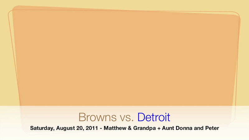 Aug. 2011 - Grandpa and Matthew attend Browns-Detroit game.