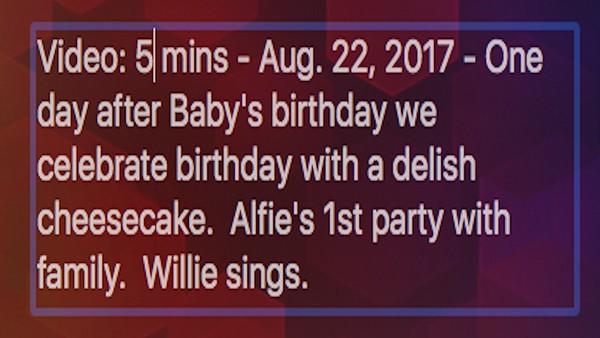 Video: 5 mins - Aug. 22, 2017 - One day after Baby's birthday we celebrate birthday with a delish cheesecake.  Alfie's 1st party with family.  Willie sings.