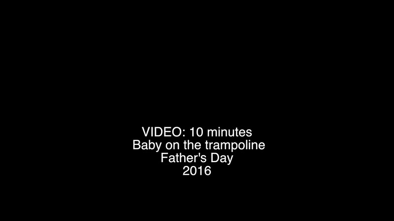 VIDEO:    10 minutes -- Baby on the trampoline--Father's Day (1 week late) Sun., June 26, 2016