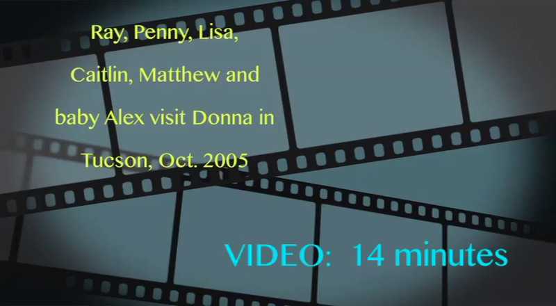 VIDEO:  14 mins. Tucson with Donna, Oct. 2007--2