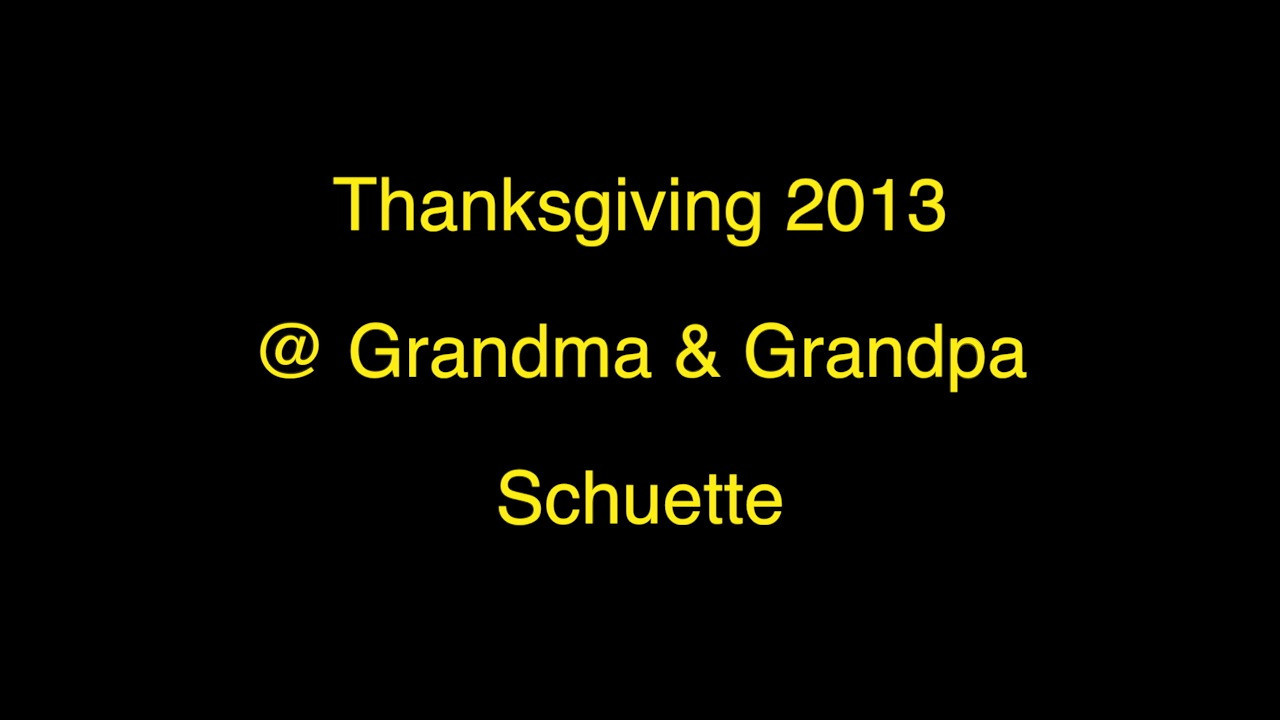 Thanksgiving 2013 @ Grandma & Grandpa Schuette