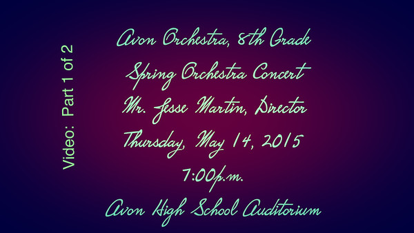 Video:  Part 1 of 2 -- 8th Grade Spring Orchestra Concert, Thur., May 14, 2015, Avon, OH