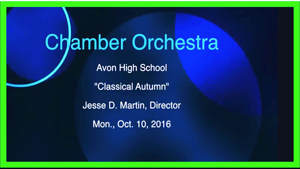 "VIDEO:  11 minutes  ~~ Chamber Orchestra -- Avon High School Orchestras Present ""Classical Autumn"""