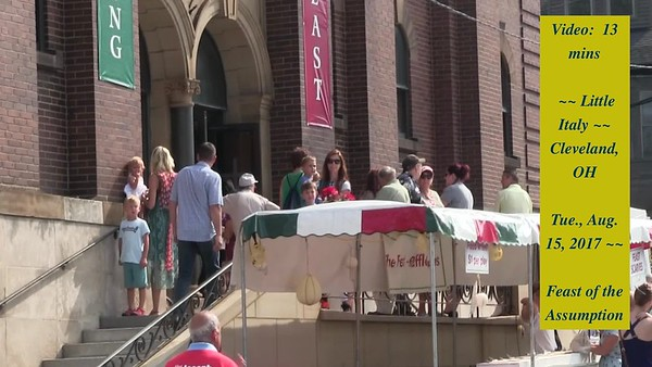 Video: 13 mins ~~ Feast of the Assumption ~~  Little Italy, Tue., Aug. 15, 2017, Cleveland, OH