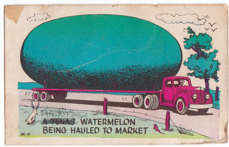 This was a post card Aunt Eulene gave to Papa back when he was growing feilds of water melons<br /> (black diamond water melons and others).