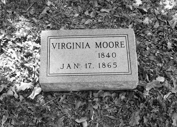 "MOORE, VIRGINIA (TINSLEY)<br /> Masonic Cemetery, Gonzales, Texas<br /> <br /> [wife of Andrew J ""Andy"" Moore and daughter of Dr John T and Nancy Tinsley of Gonzales, who were citizens of the Republic of Texas]"