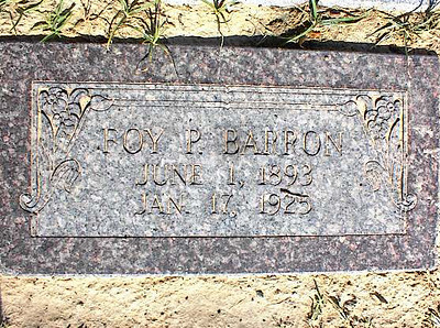 BARRON, FOY P<br /> Elizabeth Cemetery, Roanoke, Texas<br /> <br /> [the Barrons are relatives of Cora Louise Barron, wife of Alfred Marion Smith]