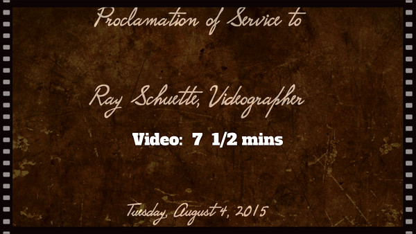Proclamation of Service to Ray Schuette, Videographer, Aug. 4, 2015