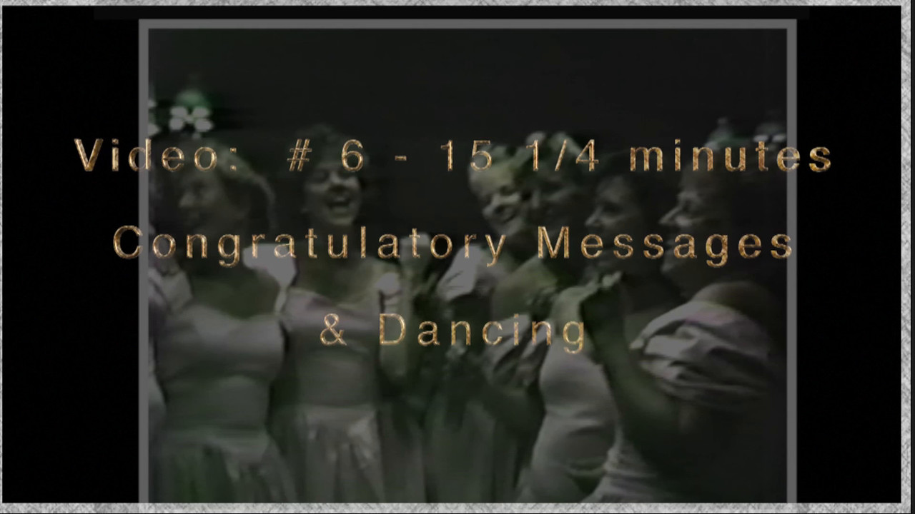 Video # 6 ~~ 15 minutes -- Congratulatory Messages and dancing.  End of videos.  6 of 6