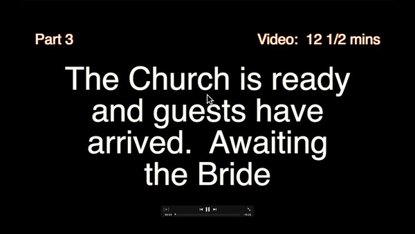 Video # 3 - The Church is ready, the guests have arrived.  Awaiting the Bride.