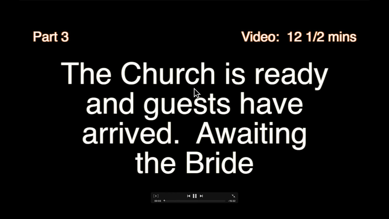 Video # 3 - The Church is ready and guests have arrived.  Awaiting the Bride.  Video:  15 minutes