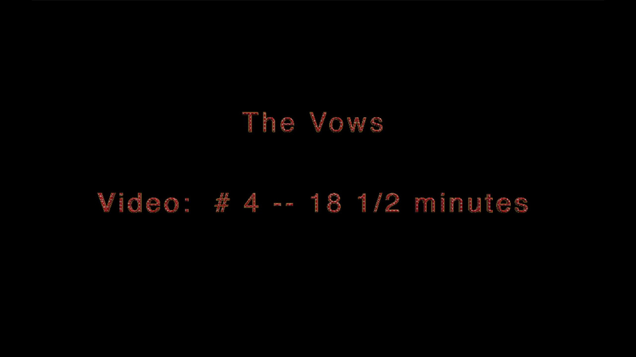 Video:  # 4 - The Vows ~~ 18 1/2 minutes.
