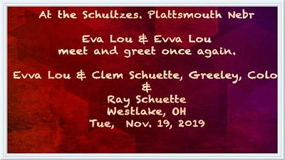 Video:  17 mins - Schultze Family  featuring the Eva/Evva Lous -  Nov. 2019