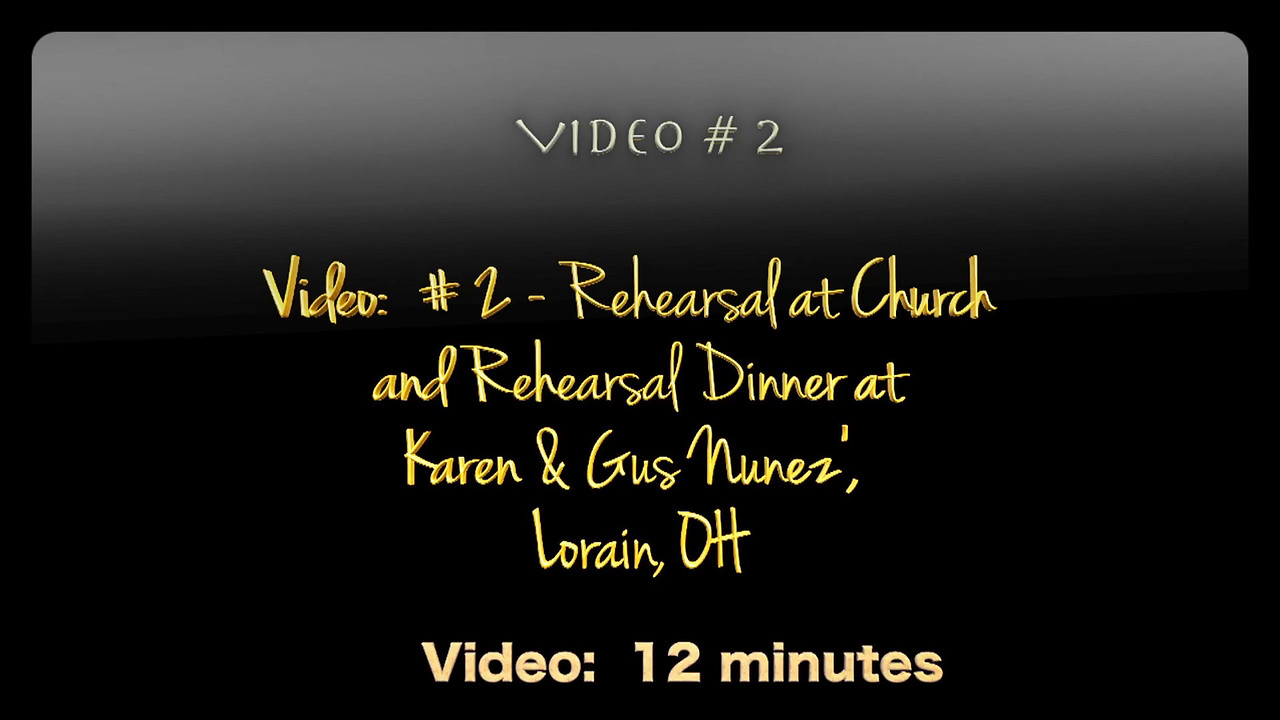 Video:  # 2 - Rehearsal at Church and Rehearsal Dinner at Karen & Gus Nunez, Lorain, OH