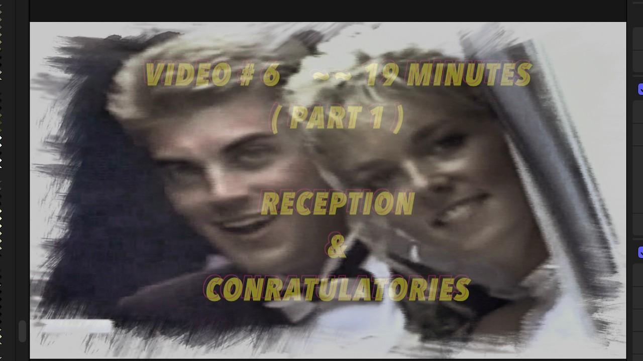 Video # 6 ~~ Reception & Congratulatories ~~ 19 minutes (Part 1)