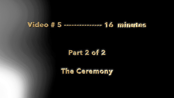 Videod:  # 5 ~~ 16 minutes ~~ Part 2 of 2 ~~ End of Wedding Ceremony