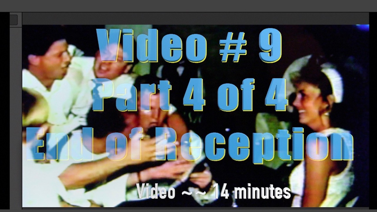 Video # 9 ~~ Part 4 of 4 - Reception, 14 minutes.