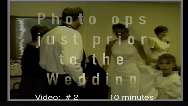 Video # 2 ~~  10 minutes - Pre-wedding photo ops.~~July 30, 1994