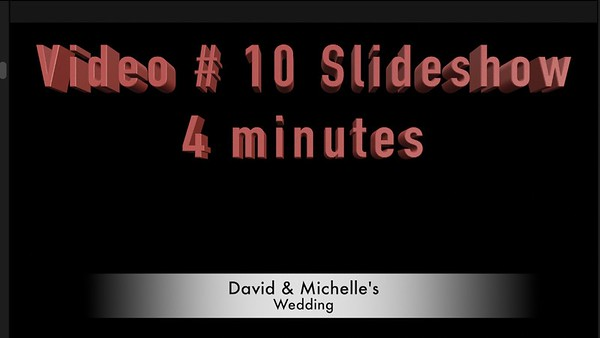 Video # 10 -- Slideshow -- Dave & Michelle's Wedding