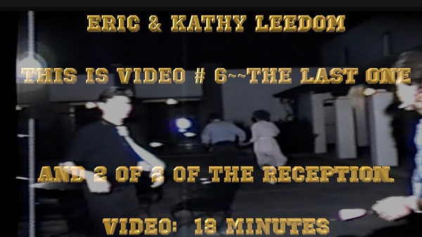 Video:  # 6 -- Eric and Kathy Leedom~~The last video -- 18 minutes (2 of 2 of Reception)