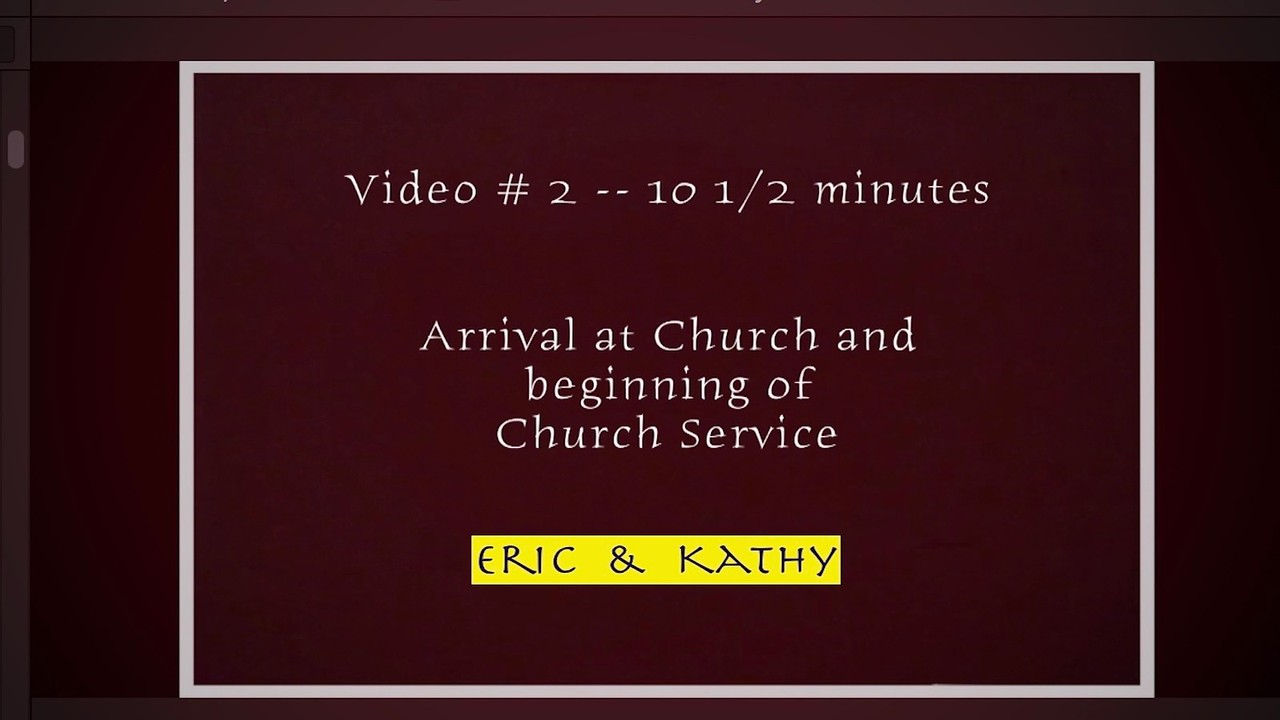 Video # 2 - Kathy & Eric, arrival at Church and beginning of Church Service.