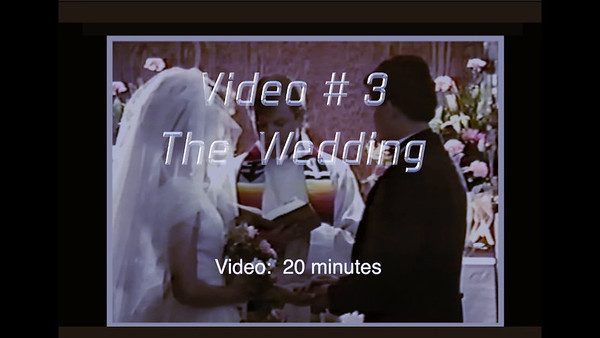 Video:  # 3 - The Wedding.  20 minutes