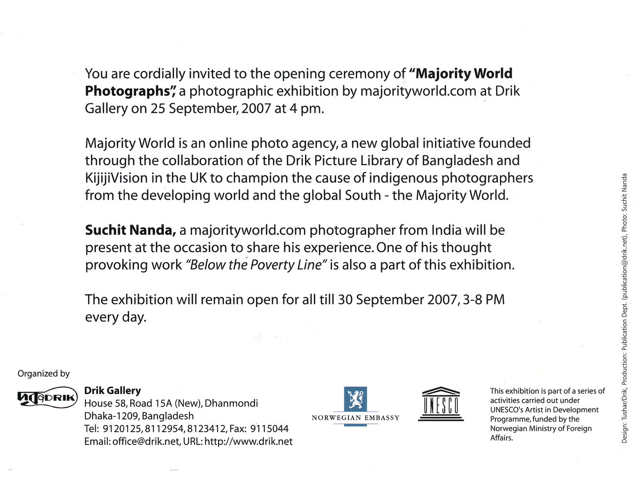 "Invitation to ""Below the Poverty Line"" photography exhibition of Suchit Nanda's images held from 25th to 30th September, 2007 at the Drik Gallery, Dhaka. The exhibition was part of a series of activities carried out under UNESCO's Artist in Development Programme funded by the Norwegian Ministry of Foreign Affairs (Norwegian Embassy). Suchit is a majority world photographer and regularly contributes to <a href=""http://www.majorityworld.com/"">http://www.majorityworld.com/</a>"