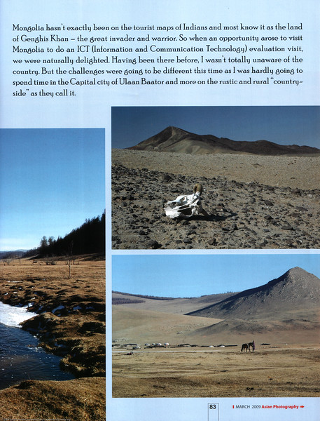 "Asian Photography  <a href=""http://www.asianphotographyindia.com/"">http://www.asianphotographyindia.com/</a>  March 2009 Issue - Travel Feature Article - ""Meandering through Mongolia"" article and pictures by Suchit Nanda.   <br /> <br /> Asian Photography is India's premier and oldest photography magazine.  <br /> <br /> You can read the full article with full size images at:   <a href=""http://suchit.net/photo/mongolia_2009/"">http://suchit.net/photo/mongolia_2009/</a>"