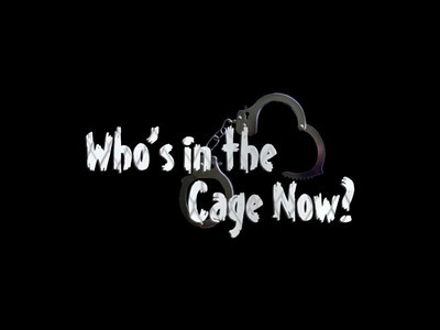 Who's in the Cage Now?