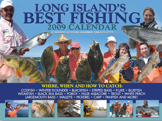 "LONG ISLAND'S BEST FISHING 2009 CALENDAR POINTS ANGLERS TOWARD THE LUNKERS!  When does codfishing reach its peak? Where can you catch big stripers on June's full moon? What color bucktails work best for August fluke? Are the trout stocked yet?   You'll learn the answers to these questions and more while flipping through the pages of Long Island's Best Fishing 2009 Calendar, by Newsday outdoors columnist Tom Schlichter.  Big, beautiful and inexpensive, this 9"" x 12"", high-quality glossy calendar offers far more than pretty pictures. It is loaded with the first-hand fishing information anglers need to stay on top of lunkers throughout the year - and it makes a great holiday gift for fishing friends and family.  Each month is introduced with a summary highlighting the top fishing possibilities across Long Island. Interesting and entertaining photos sharpen the focus while moon phases, a listing of ""Best Bets"" and ""Tom's Tips"" for success help readers zero in on dates, hot spots and techniques that are sure to bring success.  Based on over 40-years experience, input from local angling experts, plus data mined while writing his Newsday column, ""Outdoor Tom"" Schlichter has compiled a wealth of local knowledge. Here he sprinkles it across the seasons in a format as helpful as it is easy to understand. Flip through the pages and watch patterns and trends develop while Long Island's Best Fishing 2009 Calendar keeps you headed in the right direction for fantastic fishing fun.  From Brooklyn and City Island to Montauk and Orient Points, follow the action and stay on the fish. Detailed information is provided for both freshwater and saltwater species, boat, surf and ice-fishing, plus bait, lures and flies. Species covered include fluke, striped bass, bluefish, weakfish, false albacore, codfish, blackfish, winter flounder, porgies, sea bass, snappers, blue crabs, trout, largemouth bass, pickerel, walleye, white perch and more.  $14.95 + 3.50 Shipping  <a href=""https://skimmeroutdoorscom.storesecured.com/items/books/2009-Fishing-Calendar-detail.htm""><span style="" color: #FFFF00; font-family: ; font-size: 16px; "" >Click Here to Buy Now</span></a>"