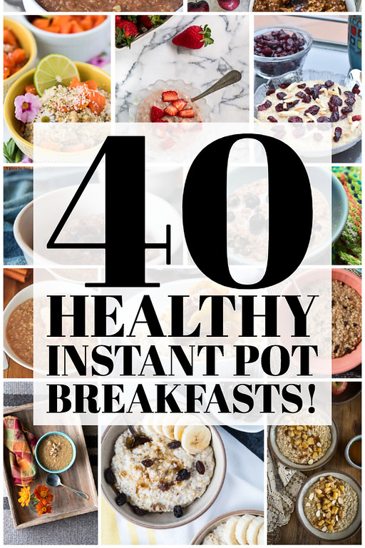 Collage of photos with text reading - 40 healthy instant pot breakfasts!