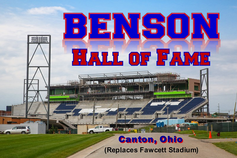 (Tom) Benson Hall of Fame Stadium is located in Canton, Ohio, and is the replacement for previous Fawcett Stadium.  Benson Stadium is Home to Local Area High Schools and Ohio High School State Championship Football Games. It is also the home stadium for local Colleges and Universities and the Division III National Championship Stagg Bowl in 2018. Benson Hall of Fame Stadium also plays host to the Annual Professional Football Hall of Fame Game played every August.  The Pro Football Hall of Fame is located directly north of the stadium. (Sunday, June 4, 2017)