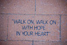 """WALK ON, WALK ON<br /> WITH HOPE<br /> IN YOUR HEART"""