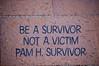 BE A SURVIVOR<br /> NOT A VICTIM<br /> PAM H. SURVIVOR
