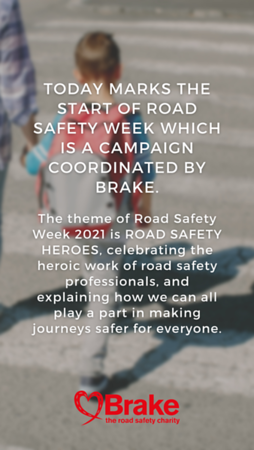 Today marks the start of Road Safety Week which is a campaign coordinated by brake. The theme of Road Safety Week 2021 is ROAD SAFETY HEROES, celebrating the heroic work of road safety professionals, and explaining how we can all play a part in making