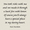 You took risks with me and we made it through a hard #fire with #honor. Of course you'll always have a special place in my daring #heart. #justnow #davedavidson #poetry #quote #poem