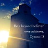 Be a beyond #believer<br /> over #achiever. #CyranoD #artistsoninstagram #quotes #quote  #rhymeo #poetsofinstagram #writersofinstagram #motivation #instagram #instalove #inspiration
