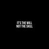"""It's the will, not the skill."" #hustle #hustlehard #hustlegang #hustlelife #hustlemode #hustleharder #hustleflow #hustletime #hustlemuscle #hustleandgrind #ambition #gogetter #gogetit #success #workethic <br /> #motivations #motivationquotes #motivationdaily <br /> #tshirt #tshirts #streatwear #mensclothing #menswear #menstreetwear #menstshirt #graphictees #graphictee #musician #artists"