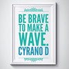 Be #brave to make a #wave. #CyranoD #rhymeo<br /> DaveDavidson #sixwordstory #sixwordstories #6wordstory #inspiration #motivation #writersofinstagram #poetsofinstagram #quotes #quoteoftheday