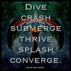 #Dive crash submerge <br /> thrive splash converge. #davedavidson #sixwordstory #6wordstory #poetry #quotation #abstractart