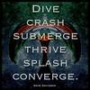 #Dive crash submerge <br /> thrive splash converge. #davedavidson #sixwordstory #6wordstory #poetry #quotation #abstractart