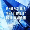 If not #scalable, <br /> why climb it?<br /> #DaveDavidson #sixwordstory #business #motivationalquotes #motivation #poetsofinstagram #writersofinstagram #income #selling #vision