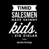 """Timid salesmen have skinny kids."" - @thezigziglar"