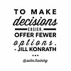 """To make decisions easier, offer fewer options."" - Jill Konrath."