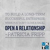 To build a long-term, successful enterprise, when you don't close a sale, open a relationship. —Patricia Fripp